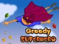 Greedy Superhero